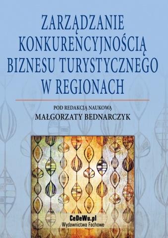 Małgorzata Bednarczyk (red.) Zarządzanie konkurencyjnością biznesu turystycznego w regionach - KZT - kształcimy managerów sportu oraz managerów turystyki